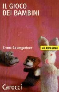 Il gioco dei bambini / Emma Baumgartner