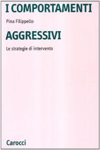 I comportamenti aggressivi : le strategie di intervento / Pina Filippello