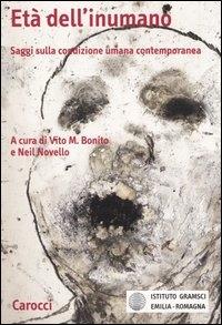 Età dell'inumano : saggi sulla condizione umana contemporanea / a cura di Vito M. Bonito e Neil Novello