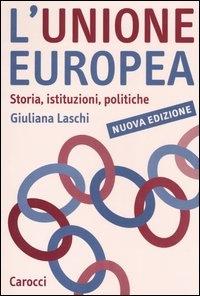 L'Unione europea : storia, istituzioni, politiche / Giuliana Laschi