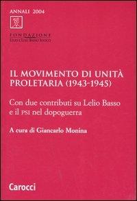 Il Movimento di unità proletaria (1943-1945) : con due contributi su Lelio Basso e il PSI nel dopoguerra / a cura di Giancarlo Monina