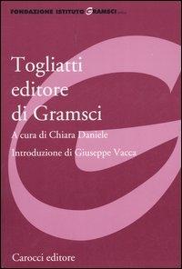 Togliatti editore di Gramsci / a cura di Chiara Daniele ; introduzione di Giuseppe Vacca