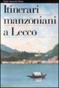 Itinerari manzoniani a Lecco / Gian Luigi Daccò