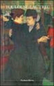 Toulouse-Lautrec / [testi di Maria Perosino]