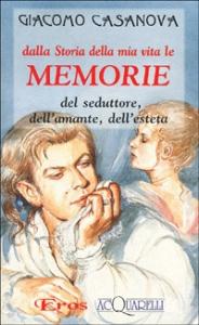 Dalla Storia della mia vita le memorie del seduttore, dell' amante, dell' esteta