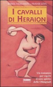 I cavalli di Heraion : un romanzo per capire il vero spirito delle Olimpiadi / Karel Verleyen e Frank Leys ; traduzione di Laura Pignatti ; illustrazioni di André Sollie