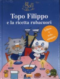 Topo Filippo e la ricetta rubacuori / Nicoletta Costa
