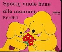 Spotty vuole bene alla mamma / Eric Hill