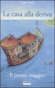 La casa alla deriva : Il primo viaggio / Dale Peck ; traduzione di Maria Concetta Scotto di Santillo