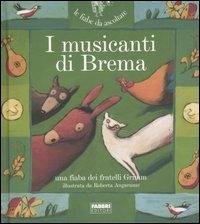 I musicanti di Brema : una fiaba dei fratelli Grimm / riscritta da Paola Parazzoli ; illustrata da Roberta Angaramo ; suono e musica Istituto Barlumen