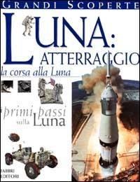 Luna: atterraggio : la corsa alla luna / testi di Carole Stott ; illustrazioni di Richard Bonson