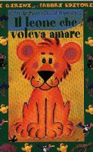 Il leone che voleva amare / Giles Andreae, David Wojtowycz