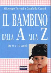 Il bambino dalla A alla Z / Giuseppe Ferrari, Gabriella Caroni
