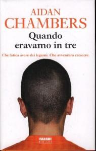 Quando eravamo in tre / Aidan Chambers ; traduzione di Maria Concetta Scotto Di Santillo