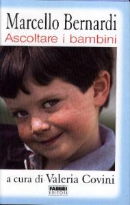Ascoltare i bambini / Marcello Bernardi ; a cura di Valeria Covini