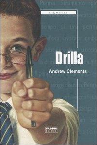 Drilla / Andrew Clements ; traduzione di Beatrice Masini ; postfazione di Antonio Faeti