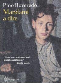 Mandami a dire / Pino Roveredo ; a cura e con introduzione di Claudio Magris