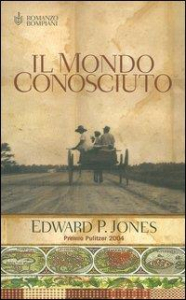 Il mondo conosciuto / Edward P. Jones ; traduzione di Andrea Silvestri