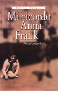 Mi ricordo Anna Frank : riflessioni di un'amica d'infanzia / Alison Leslie Gold ; traduzione di Francesca Ilardi