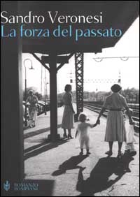 La forza del passato / Sandro Veronesi