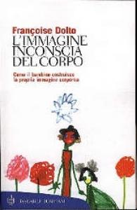 L'immagine inconscia del corpo / Françoise Dolto ; traduzione di Valeria Fresco