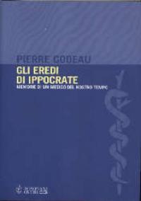 Gli eredi di Ippocrate / Pierre Godeau ; traduzione di Luisa Saraval