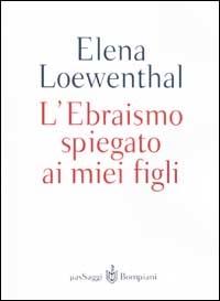 L'ebraismo spiegato ai miei figli / Elena Loewenthal