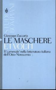 Le maschere e i volti : il 'carnevale' nella letteratura italiana dell'Otto-Novecento / Giuseppe Zaccaria