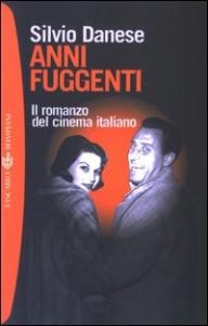 Anni fuggenti : il romanzo del cinema italiano / Silvio Danese