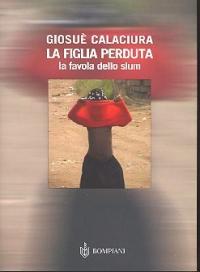 La figlia perduta : La favola dello slum / Giosuè Calaciura ; postfazione di Pietro Del Soldà