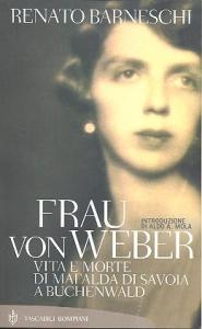 Frau von Weber : vita e morte di Mafalda di Savoia a Buchenwald / Renato Barneschi