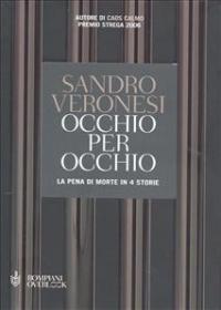 Occhio per occhio : la pena di morte in 4 storie / Sandro Veronesi ; postfazione di Stefania Ricciardi