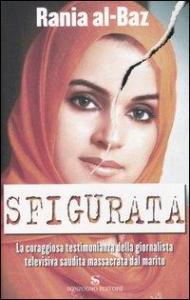 Sfigurata : La coraggiosa testimonianza della giornalista televisiva saudita massacrata dal marito / Rania al-Baz ; traduzione di Antonella Viale