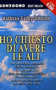 Ho chiesto di avere le ali / Anthony Godby Johnson