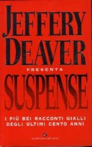 Suspense : i più bei racconti gialli degli ultimi cento anni / Jeffery Deaver presenta ; edizione italiana a cura di Andrea Carlo Cappi