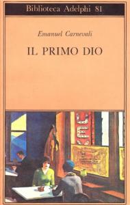 Il primo Dio : il primo Dio; poesie scelte; racconti e scritti critici / Emanuel Carnevali ; a cura di Maria Pia Carnevali ; con un saggio di Luigi Ballerini