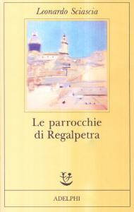 Le parrocchie di Regalpetra / Leonardo Sciascia