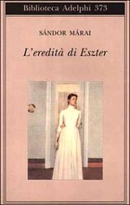 L'eredità di Eszter / Sandor Marai ; a cura di Marinella D'Alessandro