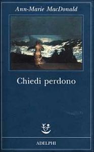 Chiedi perdono / Ann-Marie MacDonald ; traduzione di Giovanna Granato