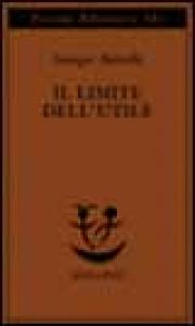 Il limite dell'utile / Georges Bataille ; a cura e con un saggio di Felice Ciro Papparo