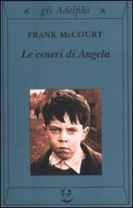Le ceneri di Angela / Frank McCourt ; traduzione di Claudia Valeria Letizia
