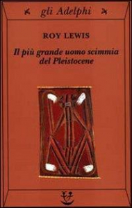 Il più grande uomo scimmia del Pleistocene / Roy Lewis ; traduzione di Carlo Brera