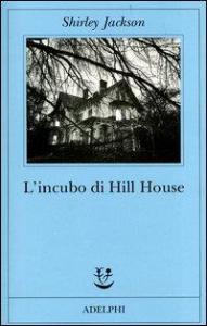 L'incubo di Hill House / Shirley Jackson ; traduzione di Monica Pareschi