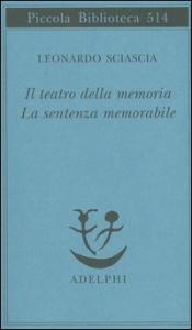 Il teatro della memoria; La sentenza memorabile / Leonardo Sciascia