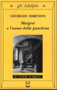 Maigret e l'uomo della panchina / Georges Simenon ; traduzione di Lucia Incerti Caselli