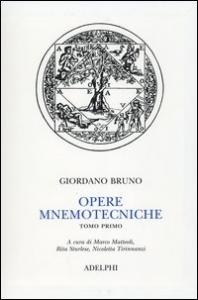 Opere mnemotecniche / Giordano Bruno ; edizione diretta da Michele Ciliberto ; a cura di Marco Matteoli, Rita Sturlese, Nicoletta Tirinnanzi. Tomo I
