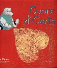 Cuore di carta / testo di Carl Norac ; illustrazioni di Carll Cneut ; traduzione di Giorgio Pinotti