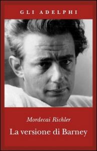 La versione di Barney / Mordecai Richler ; note e poscritto di Michael Panofsky ; traduzione di Matteo Codignola
