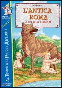 L' antica Roma : le più belle leggende / Nadia Vittori ; illustrazioni di Caba & Chesi
