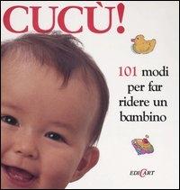 Cucu! : 101 modi per far ridere un bambino / Sheila Hanly